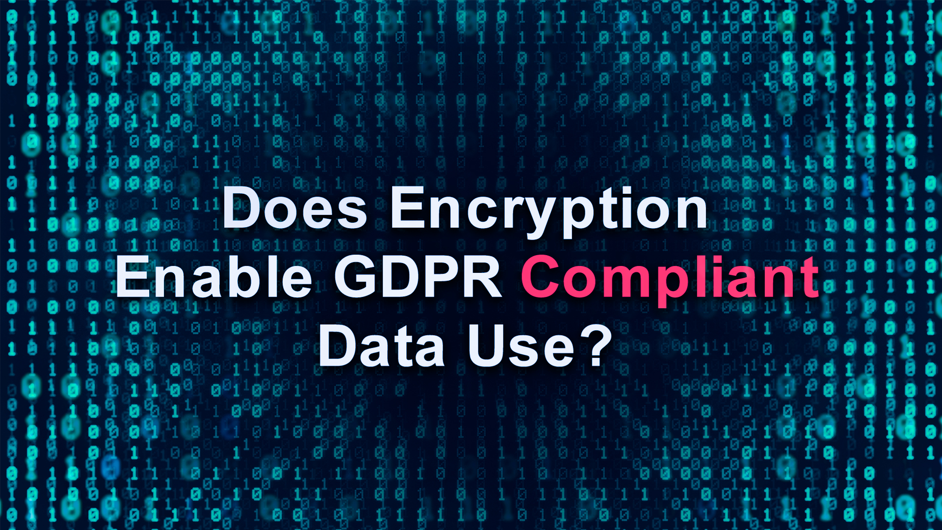 Does Encryption Enable GDPR - Anonos BigPrivacy GDPR CCPA_